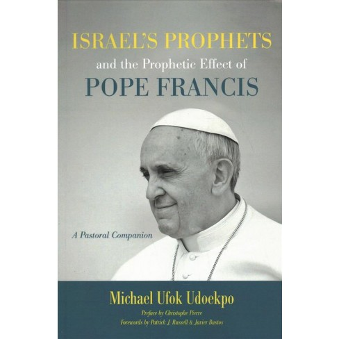 Israel's Prophets and the Prophetic Effect of Pope Francis : A Pastoral  Companion - (Paperback)