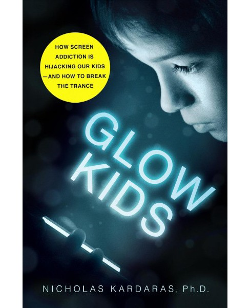 Glow Kids : How Screen Addiction Is Hijacking Our Kids-and How to Break the Trance - Reprint (Paperback) - image 1 of 1