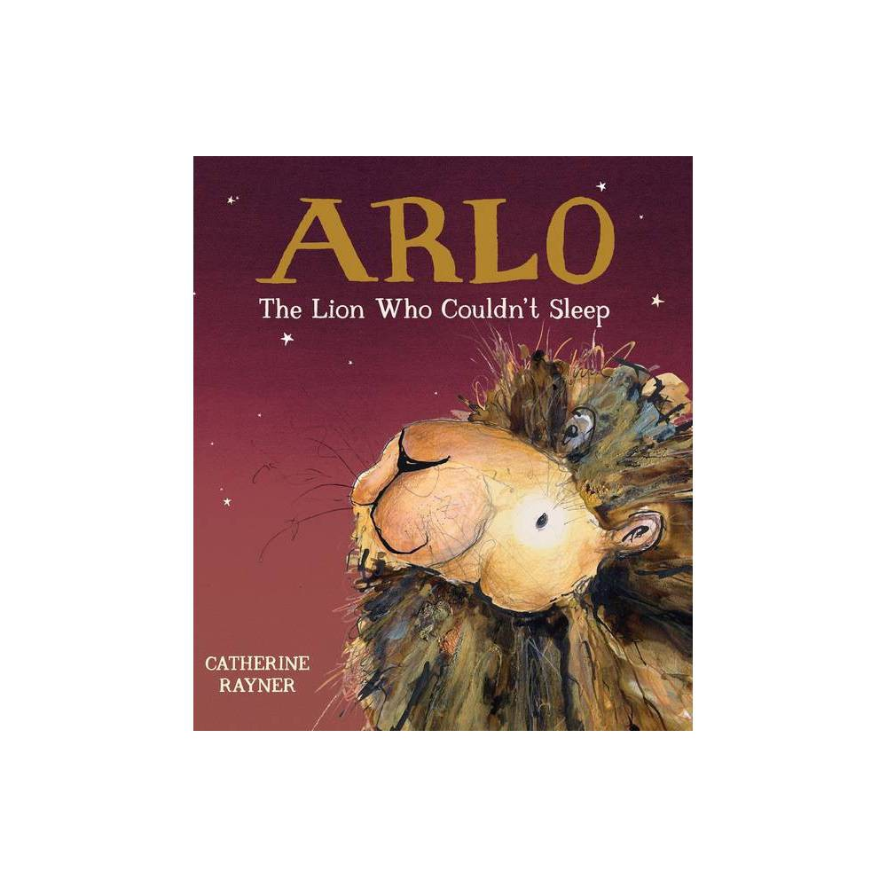 Arlo The Lion Who Couldn T Sleep By Catherine Rayner Hardcover