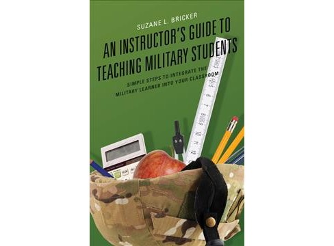 Instructor's Guide to Teaching Military Students : Simple Steps to Integrate the Military Learner into - image 1 of 1