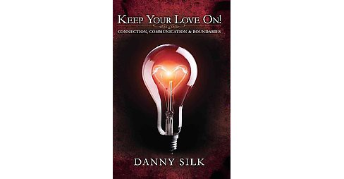 Keep Your Love On! : Connection, Communication & Boundaries (New) (Paperback) (Danny Silk) - image 1 of 1