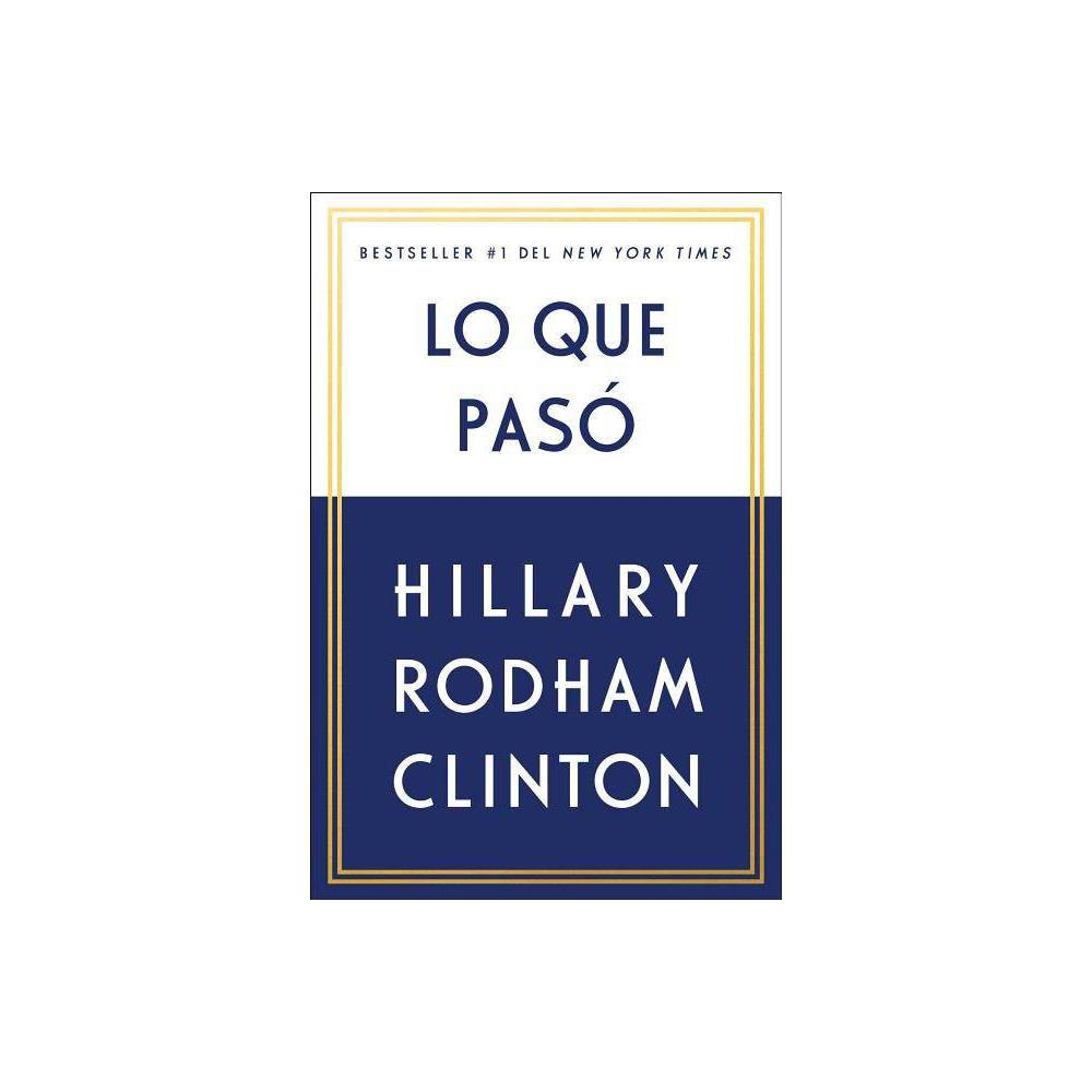 Lo que pasó / What Happened - by Hillary Rodham Clinton (Paperback) Lo que pasó / What Happened - by Hillary Rodham Clinton (Paperback)