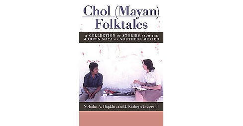 Chol (Mayan) Folktales : A Collection of Stories from the Modern Maya of Southern Mexico (Paperback) - image 1 of 1