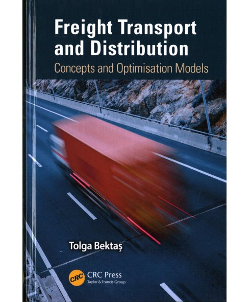 Freight Transport and Distribution : Concepts and Optimisation Models (Hardcover) (Tolga Bektas) - image 1 of 1