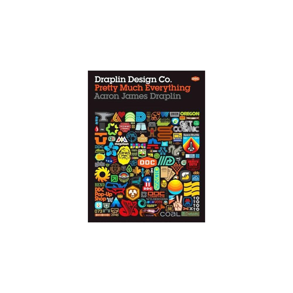 Draplin Design Co. : Pretty Much Everything (Hardcover) (Aaron James Draplin)