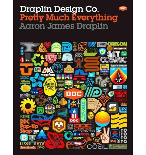 Draplin Design Co. : Pretty Much Everything (Hardcover) (Aaron James Draplin) - image 1 of 1
