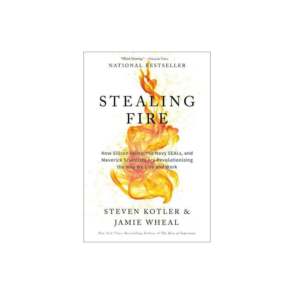 Stealing Fire By Steven Kotler Jamie Wheal Paperback