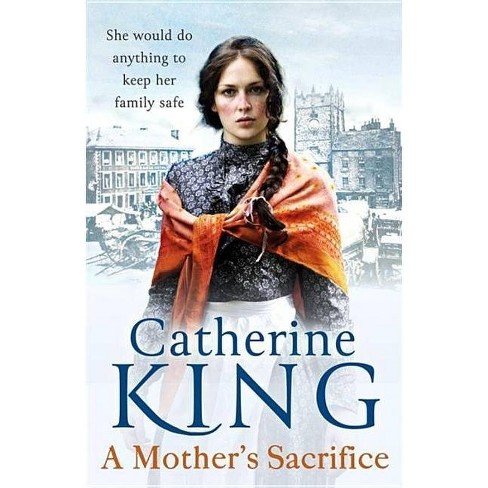 A Mother's Sacrifice - by  Catherine King (Paperback) - image 1 of 1