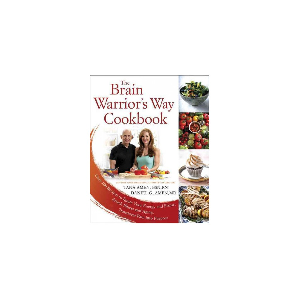 Brain Warrior's Way Cookbook : Over 100 Recipes to Ignite Your Energy and Focus, Attack Illness and