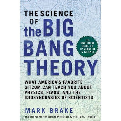 The Science of the Big Bang Theory - by  Mark Brake (Paperback)