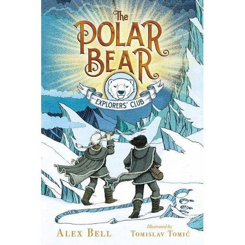 The Polar Bear Explorers' Club - by  Alex Bell (Hardcover) - image 1 of 1