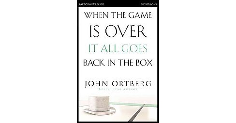 When the Game Is Over, It All Goes Back in the Box : Participant's Guide (Paperback) (John Ortberg) - image 1 of 1