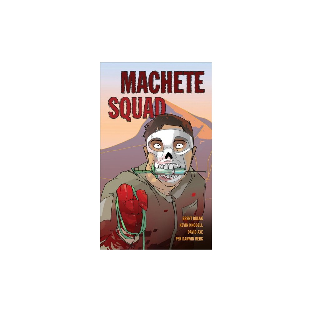 Machete Squad - by Brent Dulak & Kevin Knodell & David Axe (Paperback)