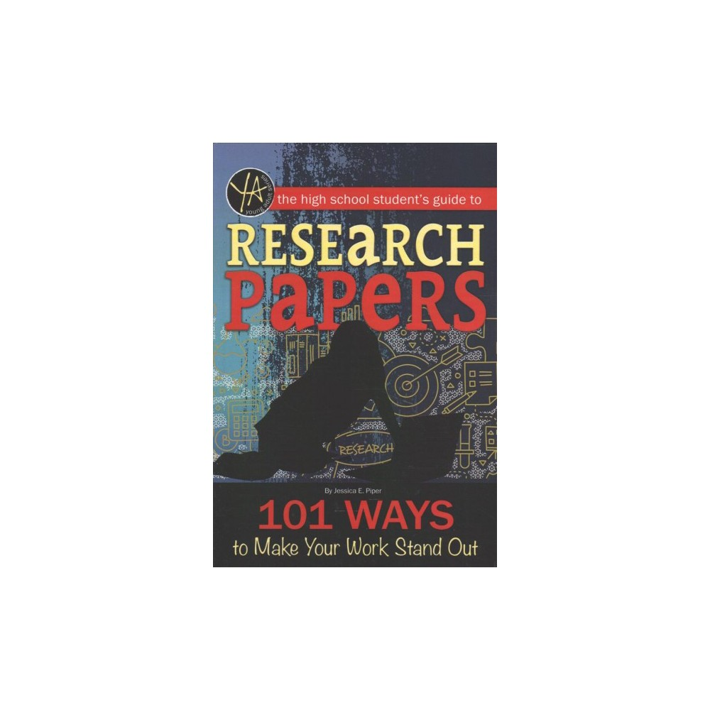 High School Student's Guide to Research Papers : 101 Ways to Make Your Work Stand Out - (Paperback)