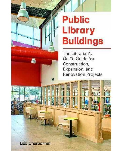 Public Library Buildings : The Librarian's Go-to Guide for Construction, Expansion, and Renovation - image 1 of 1