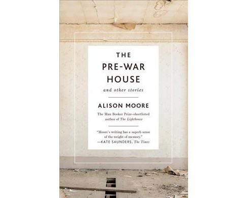 Pre-War House and Other Stories -  by Alison Moore (Paperback) - image 1 of 1
