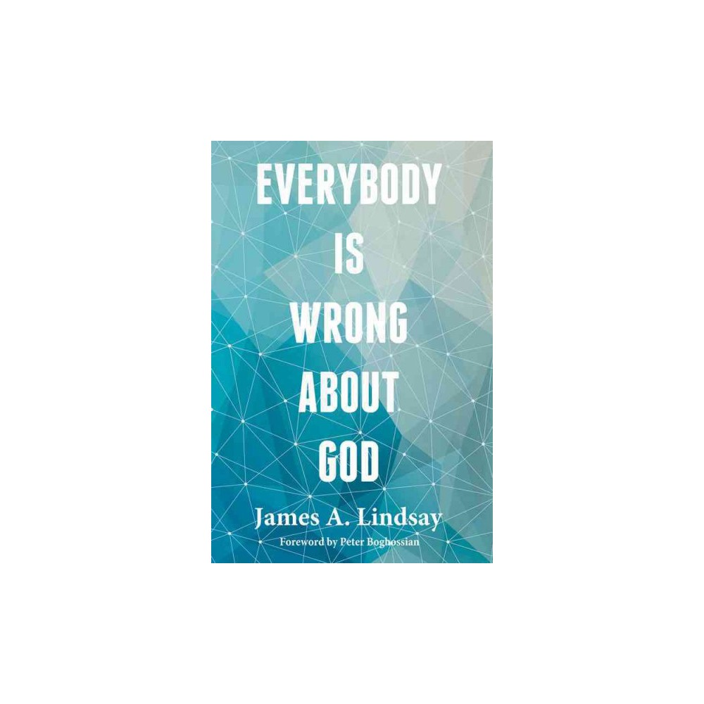Everybody Is Wrong About God (Paperback) (James A. Lindsay)