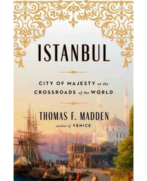 Istanbul : City of Majesty at the Crossroads of the World (Hardcover) (Thomas F. Madden) - image 1 of 1