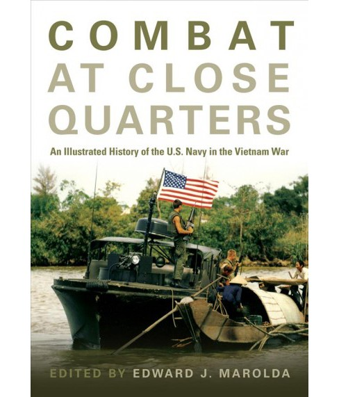 Combat at Close Quarters : An Illustrated History of the U.S. Navy in the Vietnam War -  (Hardcover) - image 1 of 1