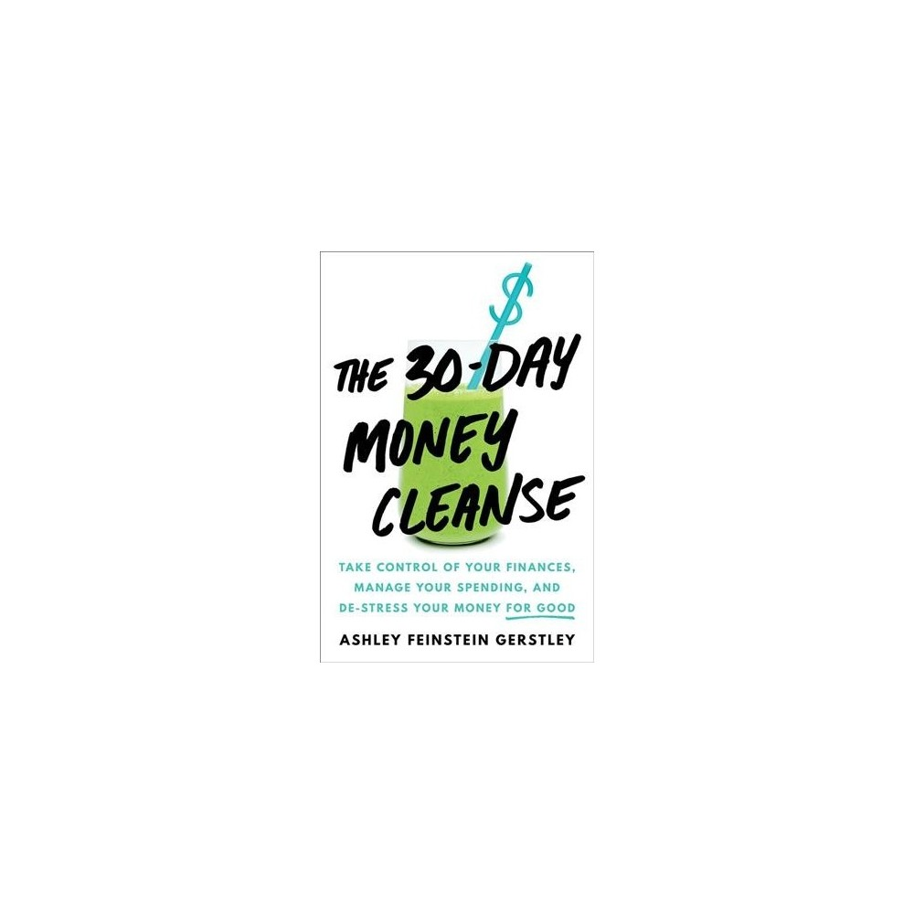 30-Day Money Cleanse : Take Control of Your Finances, Manage Your Spending, and De-Stress Your Money for