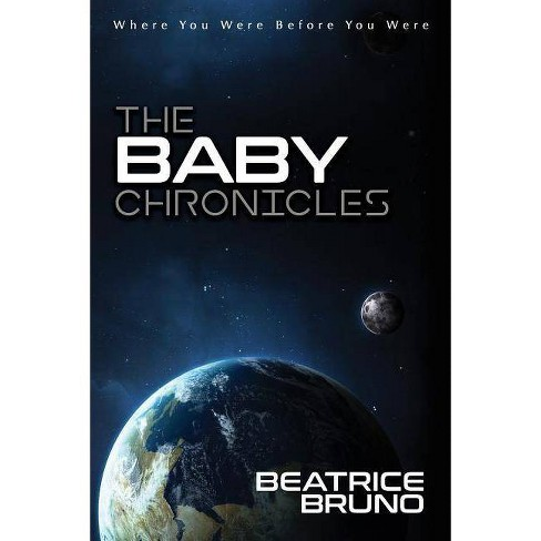 The Baby Chronicles - by  Beatrice Bruno (Paperback) - image 1 of 1