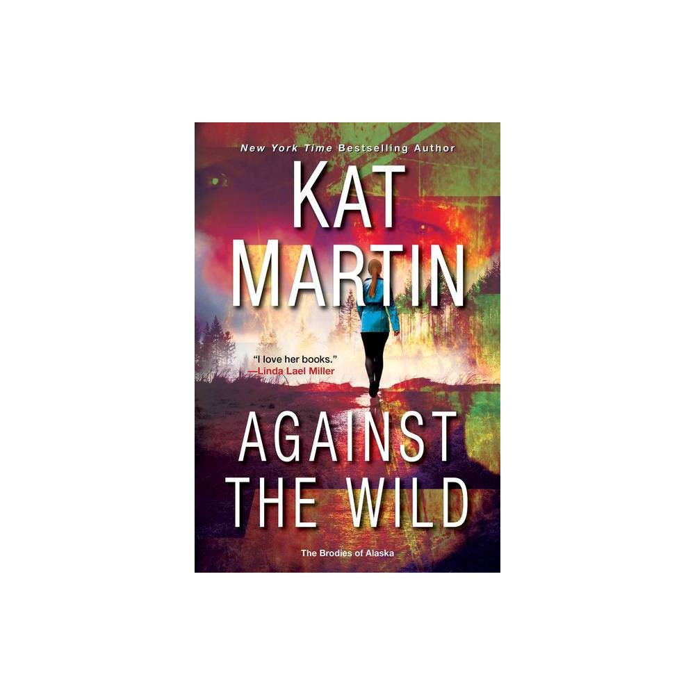 Against The Wild Brodies Of Alaska By Kat Martin Paperback