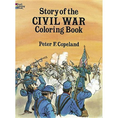 Story of the Civil War Coloring Book - (Dover History Coloring Book) by  Peter F Copeland (Paperback)