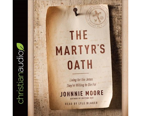 Martyr's Oath : Living for the Jesus They're Willing to Die for (Unabridged) (CD/Spoken Word) (Johnnie - image 1 of 1