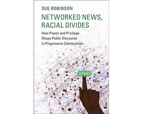 Networked News, Racial Divides : How Power and Privilege Shape Public Discourse in Progressive - image 1 of 1