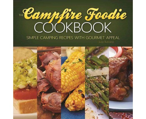 Campfire Foodie Cookbook : Simple Camping Recipes With Gourmet Appeal (Paperback) (Julia Rutland) - image 1 of 1