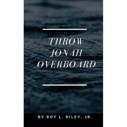 Throw Jonah Overboard - by  Roy L Riley Jr (Paperback) - image 1 of 1