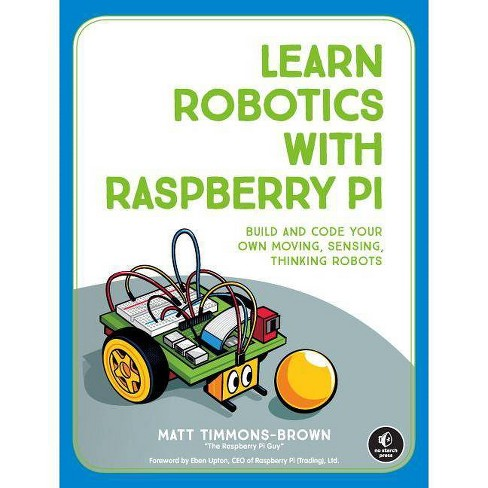 Learn Robotics with Raspberry Pi - by  Matt Timmons-Brown (Paperback) - image 1 of 1