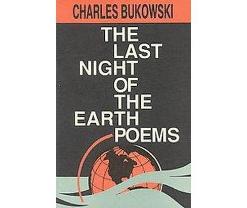 Last Night of the Earth Poems (Paperback) (Charles Bukowski) - image 1 of 1