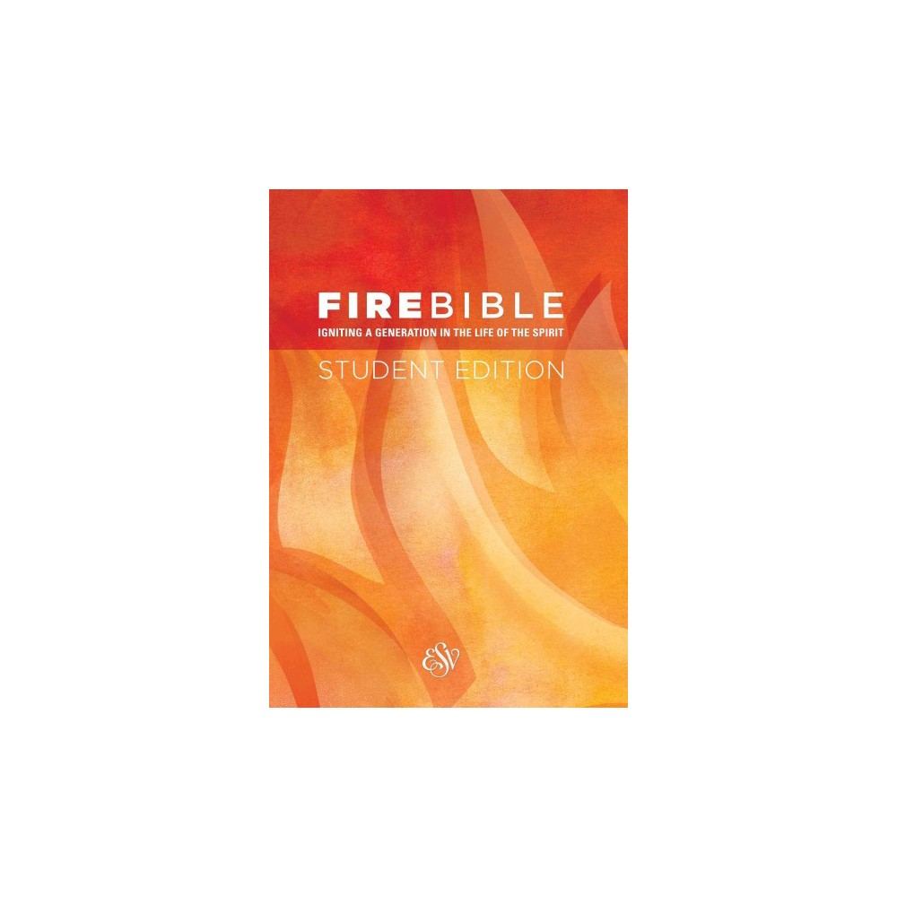 Fire Bible : English Standard Version: Igniting a Generation in the Life of the Spirit (Student)