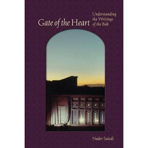 Gate of the Heart - (Baha'i Studies) by  Nader Saiedi (Paperback) - image 1 of 1