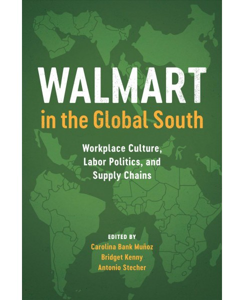 Walmart in the Global South : Workplace Culture, Labor Politics, and Supply Chains -  (Paperback) - image 1 of 1