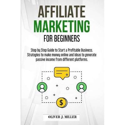 Affiliate Marketing for Beginners - by  Oliver J Miller (Paperback)