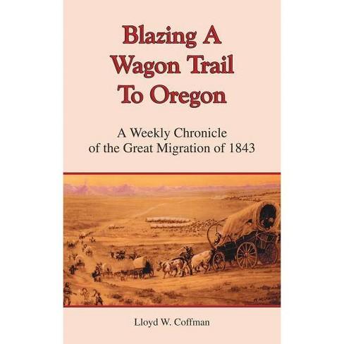 Blazing a Wagon Trail to Oregon - by  Lloyd W Coffman (Paperback) - image 1 of 1