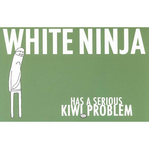 White Ninja Has a Serious Kiwi Problem - by  Scott Bevan & Kent Earle (Paperback) - image 1 of 1