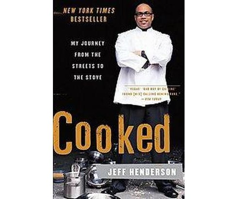Cooked : My Journeys From the Streets to the Stove (Reprint) (Paperback) (Jeff Henderson) - image 1 of 1