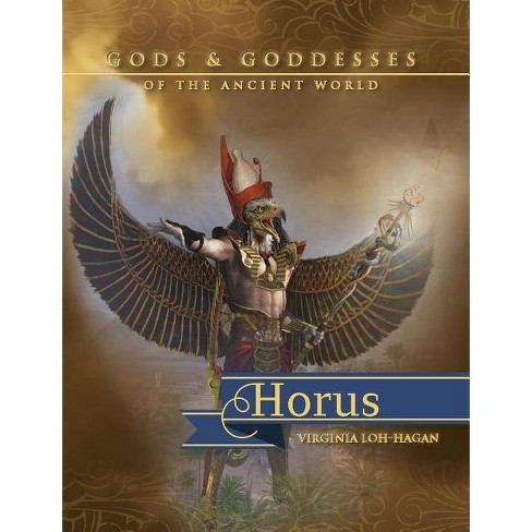Horus - (Gods and Goddesses of the Ancient World) by  Virginia Loh-Hagan (Paperback) - image 1 of 1