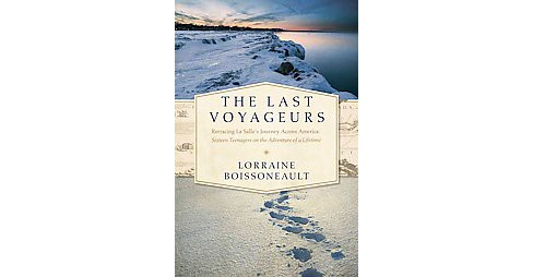 Last Voyageurs : Retracing La Salle's Journey Across America: Sixteen Teenagers on the Adventure of a - image 1 of 1