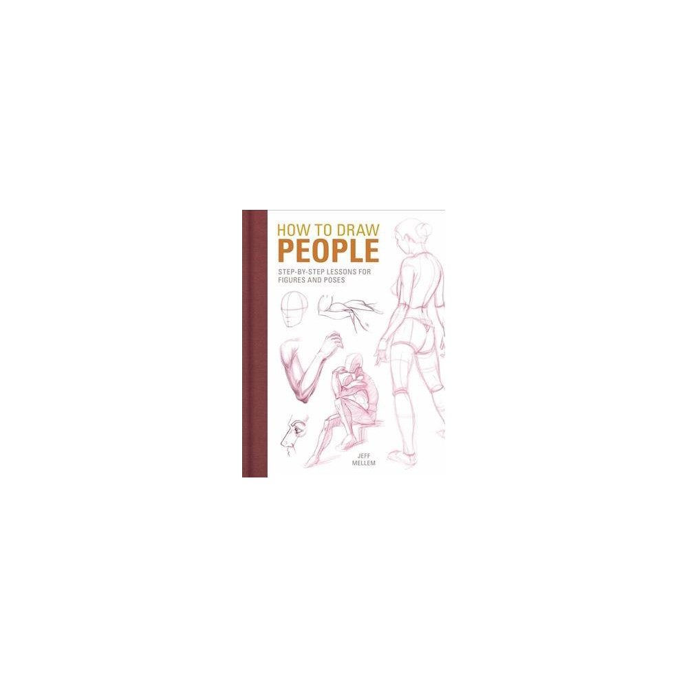 How to Draw People : Step-by-Step Lessons for Figures and Poses - by Jeff Mellem (Paperback)