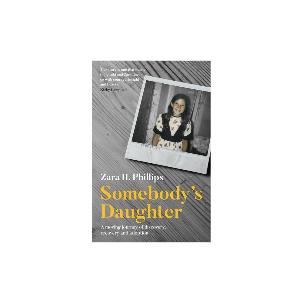 Somebody's Daughter : A Moving Journey of Discovery, Recovery and Adoption - (Paperback)