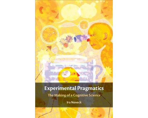 Experimental Pragmatics : The Making of a Cognitive Science -  by Ira Noveck (Hardcover) - image 1 of 1