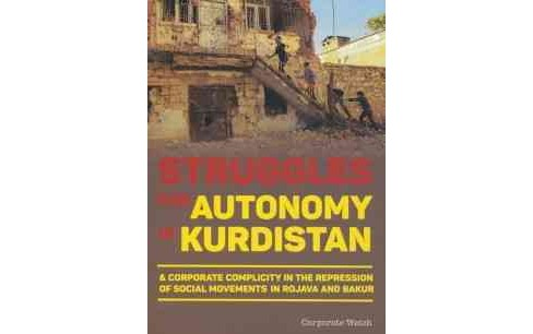 Struggles for Autonomy in Kurdistan : A Corporate Complicity in the Repression of Social Movements in - image 1 of 1