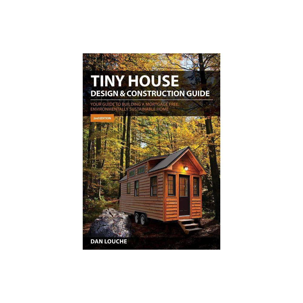 Isbn 9780997288704 Tiny House Design Construction Guide Your Guide To Building A Mortgage Free Upcitemdb Com