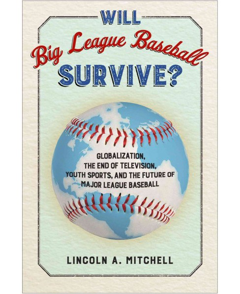 Will Big League Baseball Survive? : Globalization, the End of Television, Youth Sports, and the Future - image 1 of 1