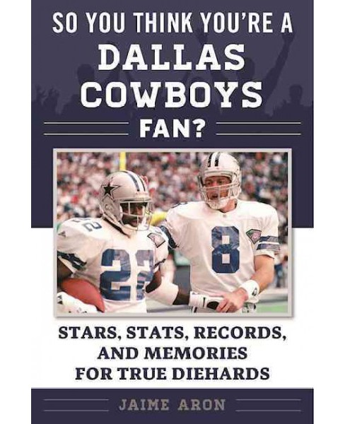 So You Think You're a Cowboys Fan? : Stars, Stats, Records, and Memories for True Diehards (Paperback) - image 1 of 1