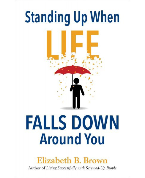 Standing Up When Life Falls Down Around You (Paperback) (Elizabeth B. Brown) - image 1 of 1